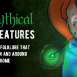 Mythical Creatures From Folklore That Live In and Around Your Home